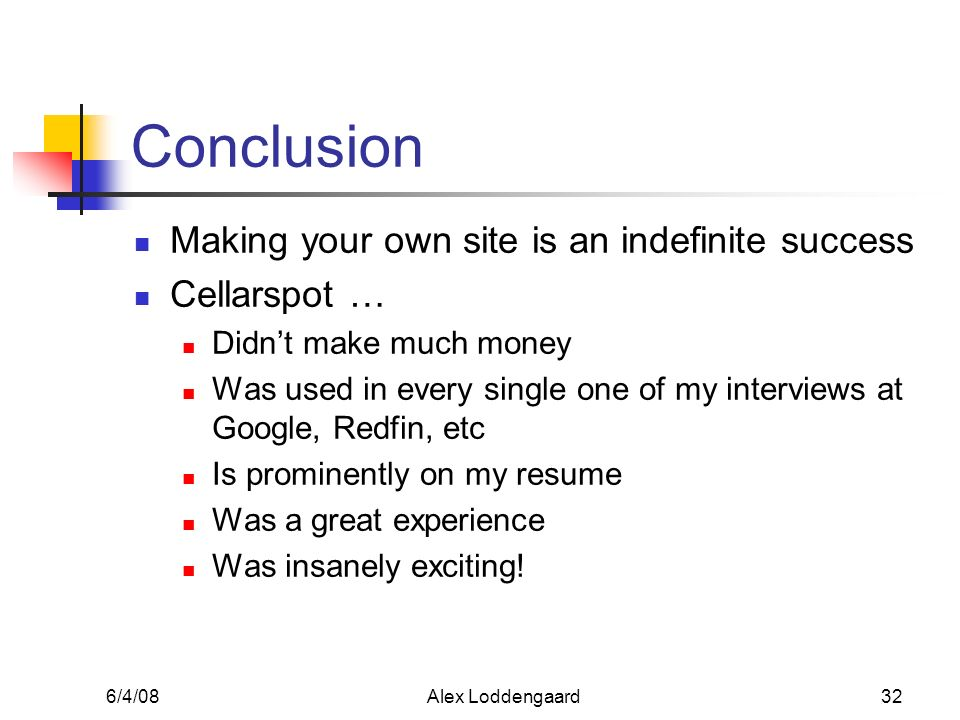 6/4/08Alex Loddengaard32 Conclusion Making your own site is an indefinite success Cellarspot … Didnt make much money Was used in every single one of m