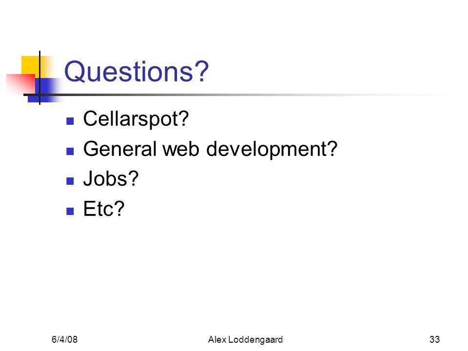 6/4/08Alex Loddengaard33 Questions Cellarspot General web development Jobs Etc