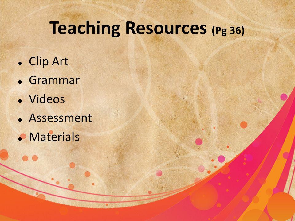 Teaching Resources (Pg 36) Clip Art Grammar Videos Assessment Materials