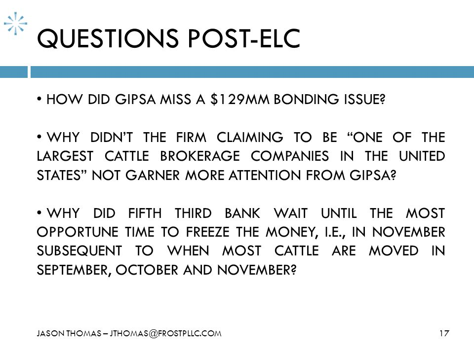 QUESTIONS POST-ELC 17JASON THOMAS – JTHOMAS@FROSTPLLC.COM HOW DID GIPSA MISS A $129MM BONDING ISSUE? WHY DIDNT THE FIRM CLAIMING TO BE ONE OF THE LARG