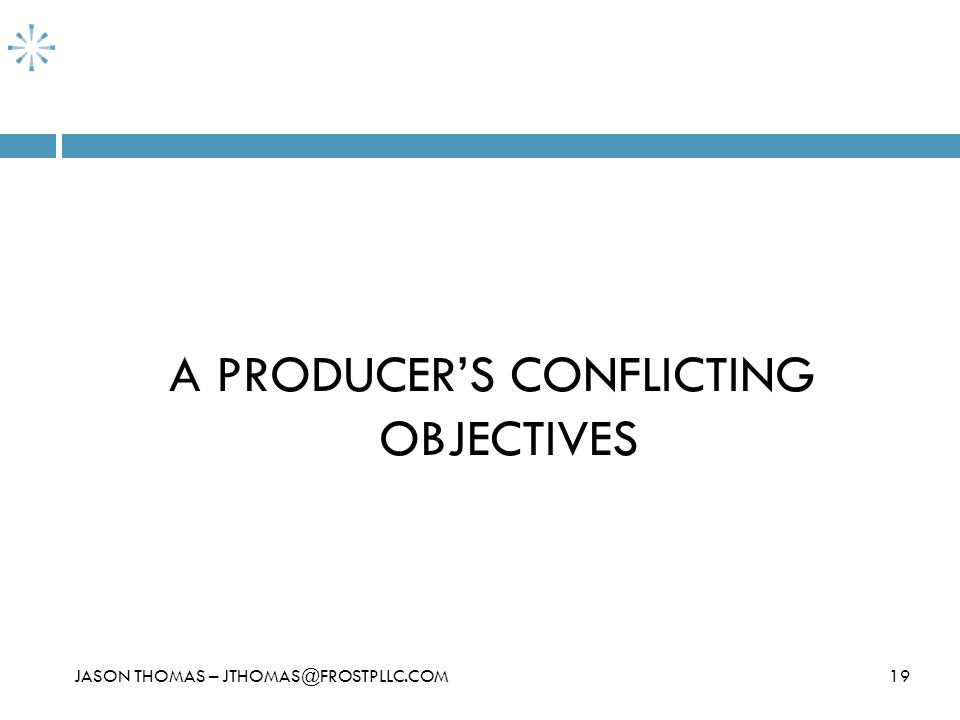 19JASON THOMAS – JTHOMAS@FROSTPLLC.COM A PRODUCERS CONFLICTING OBJECTIVES