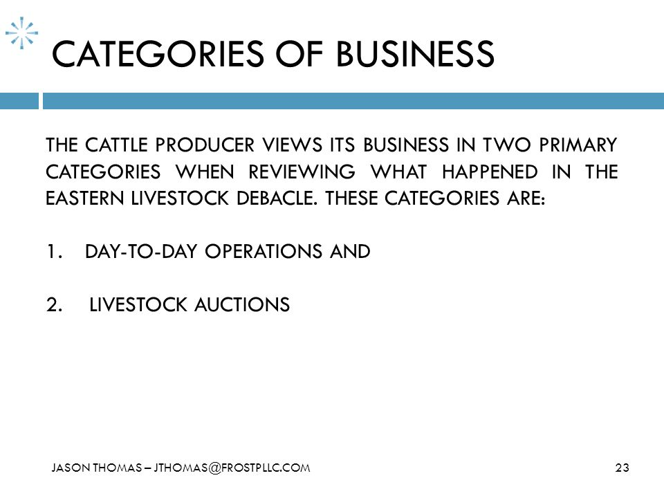 CATEGORIES OF BUSINESS 23JASON THOMAS – JTHOMAS@FROSTPLLC.COM THE CATTLE PRODUCER VIEWS ITS BUSINESS IN TWO PRIMARY CATEGORIES WHEN REVIEWING WHAT HAP