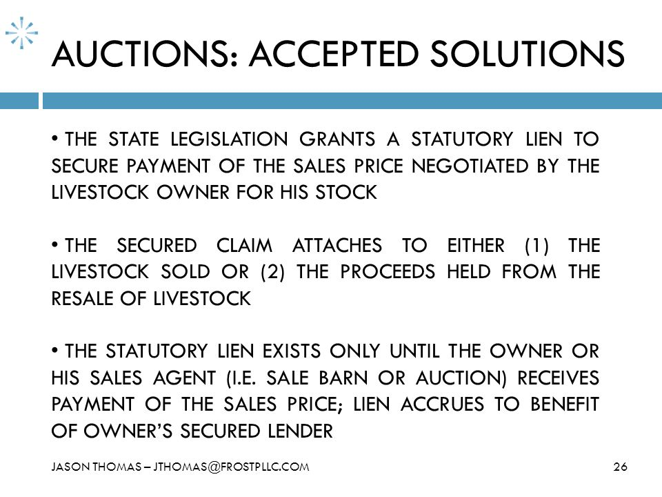 26JASON THOMAS – JTHOMAS@FROSTPLLC.COM THE STATE LEGISLATION GRANTS A STATUTORY LIEN TO SECURE PAYMENT OF THE SALES PRICE NEGOTIATED BY THE LIVESTOCK