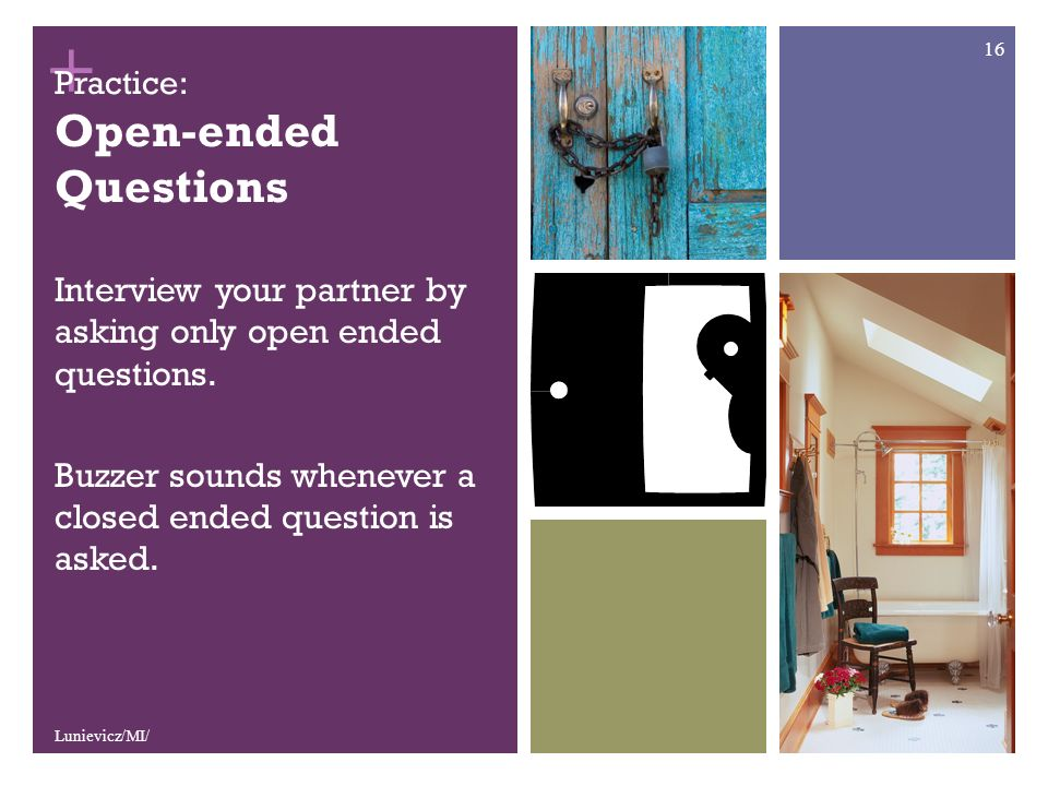 + Practice: Open-ended Questions Interview your partner by asking only open ended questions.
