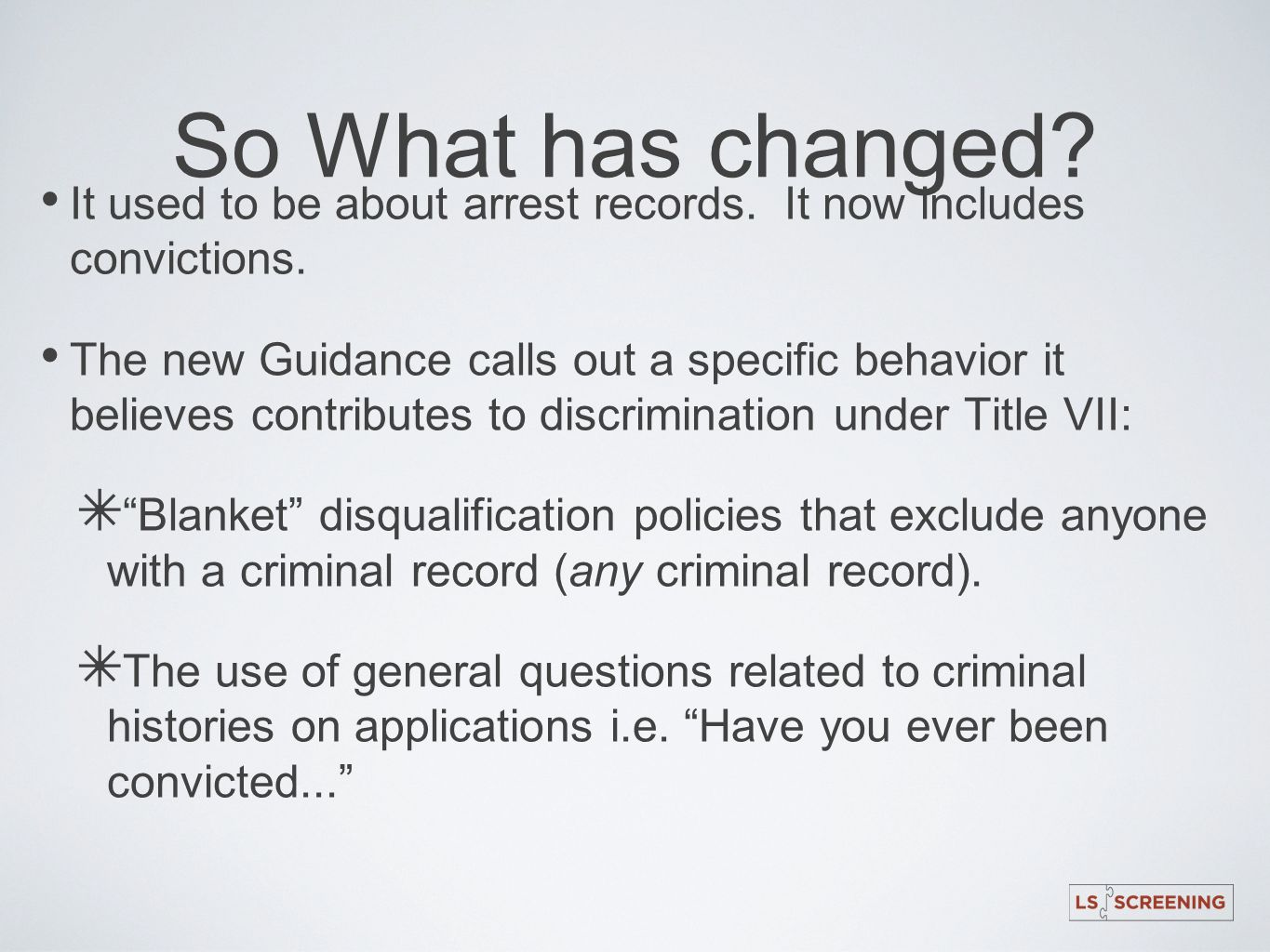 So What has changed? It used to be about arrest records. It now includes convictions. The new Guidance calls out a specific behavior it believes contr