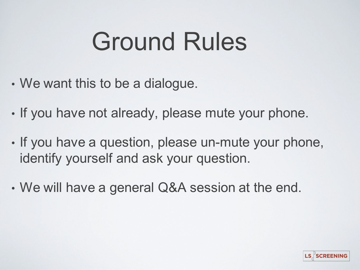Ground Rules We want this to be a dialogue. If you have not already, please mute your phone. If you have a question, please un-mute your phone, identi