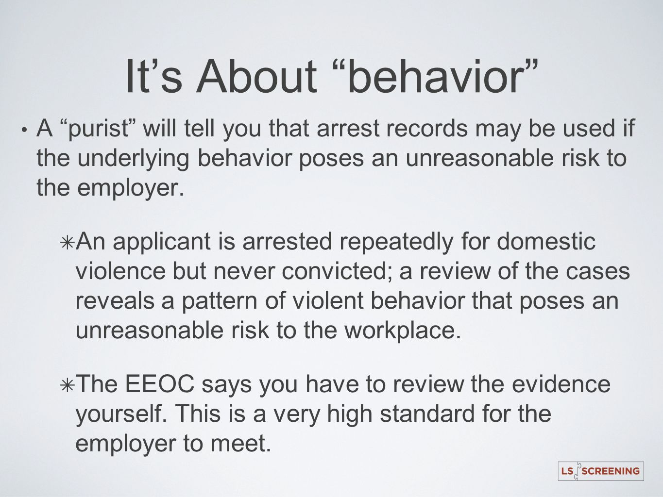 Its About behavior A purist will tell you that arrest records may be used if the underlying behavior poses an unreasonable risk to the employer. An ap