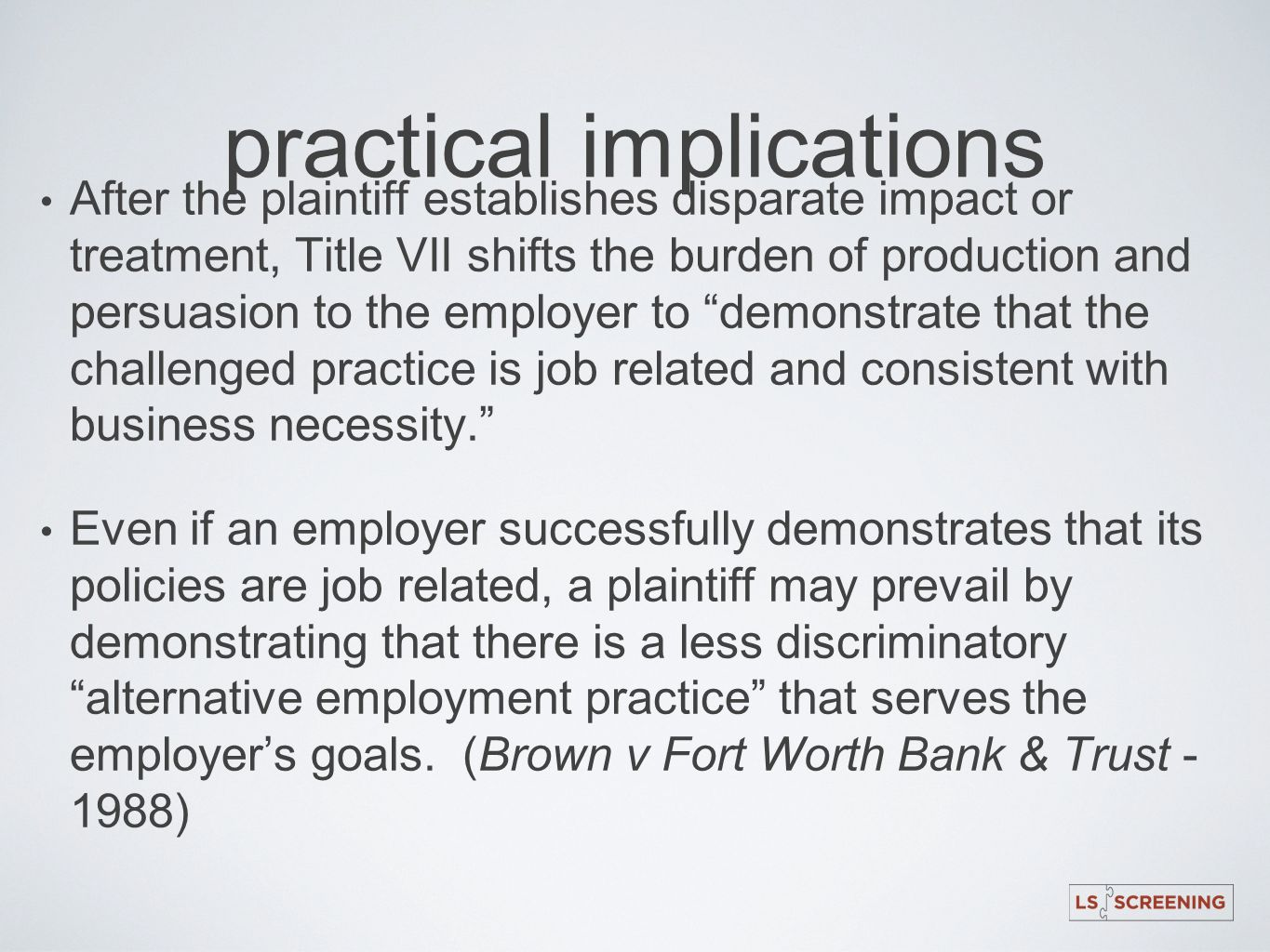 practical implications After the plaintiff establishes disparate impact or treatment, Title VII shifts the burden of production and persuasion to the
