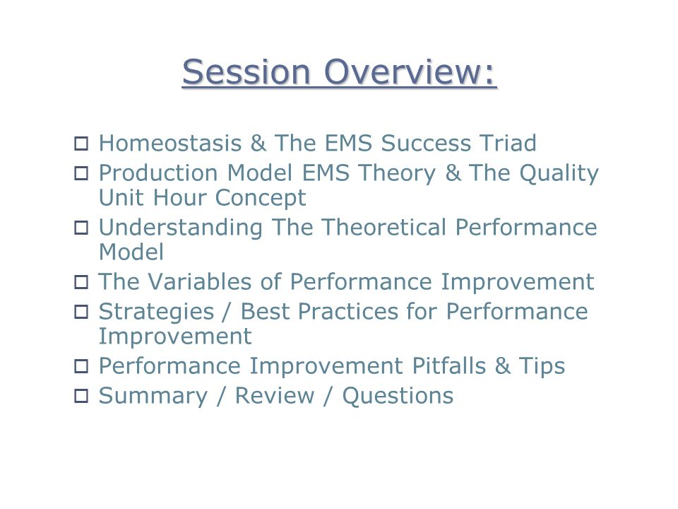 Session Overview: Homeostasis & The EMS Success Triad Production Model EMS Theory & The Quality Unit Hour Concept Understanding The Theoretical Perfor