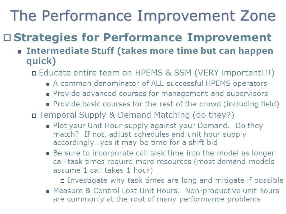 The Performance Improvement Zone Strategies for Performance Improvement Intermediate Stuff (takes more time but can happen quick) Educate entire team
