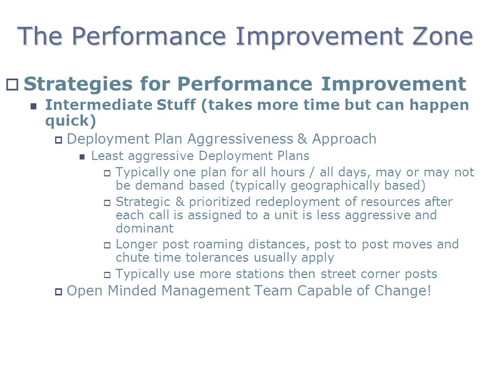 The Performance Improvement Zone Strategies for Performance Improvement Intermediate Stuff (takes more time but can happen quick) Deployment Plan Aggr