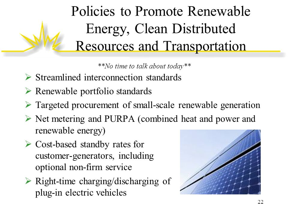 Policies to Promote Renewable Energy, Clean Distributed Resources and Transportation Streamlined interconnection standards Renewable portfolio standar