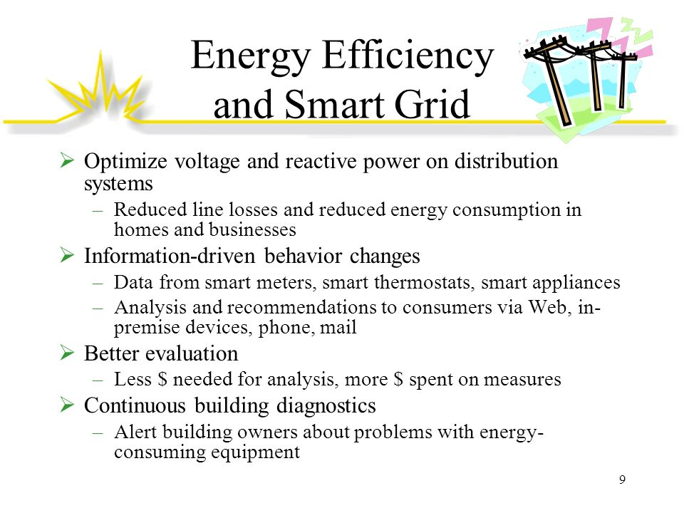 Energy Efficiency and Smart Grid Optimize voltage and reactive power on distribution systems –Reduced line losses and reduced energy consumption in ho