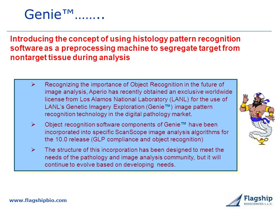 www.flagshipbio.com Genie…….. Recognizing the importance of Object Recognition in the future of image analysis, Aperio has recently obtained an exclus