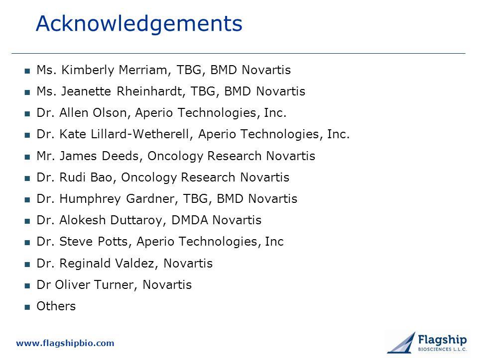 www.flagshipbio.com Acknowledgements Ms. Kimberly Merriam, TBG, BMD Novartis Ms. Jeanette Rheinhardt, TBG, BMD Novartis Dr. Allen Olson, Aperio Techno