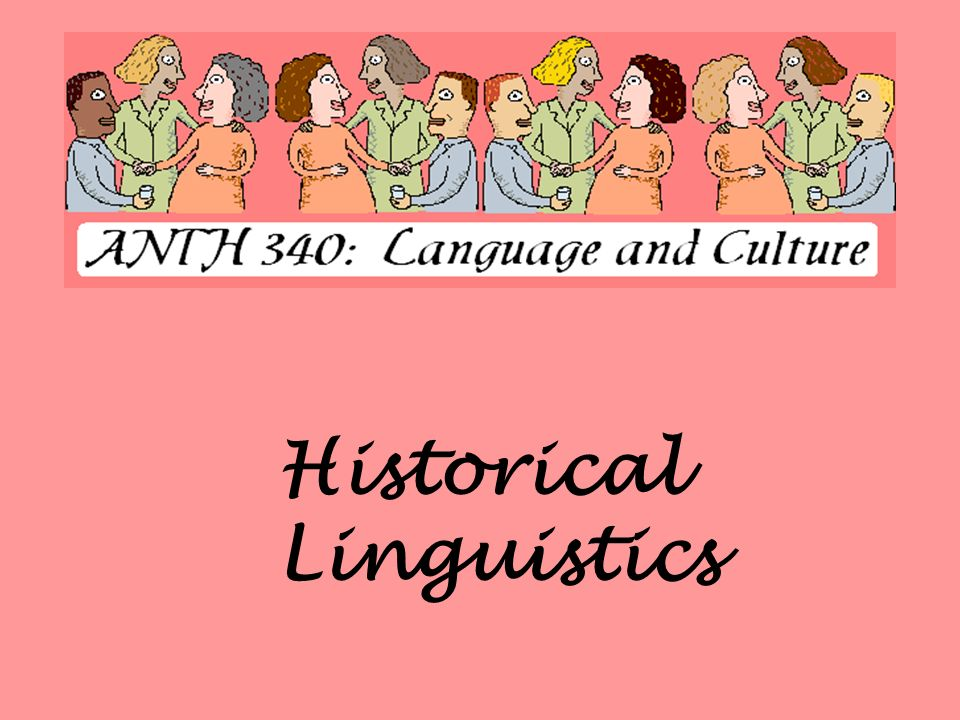 Historical Lingustics Definition: the study of how languages change over time.