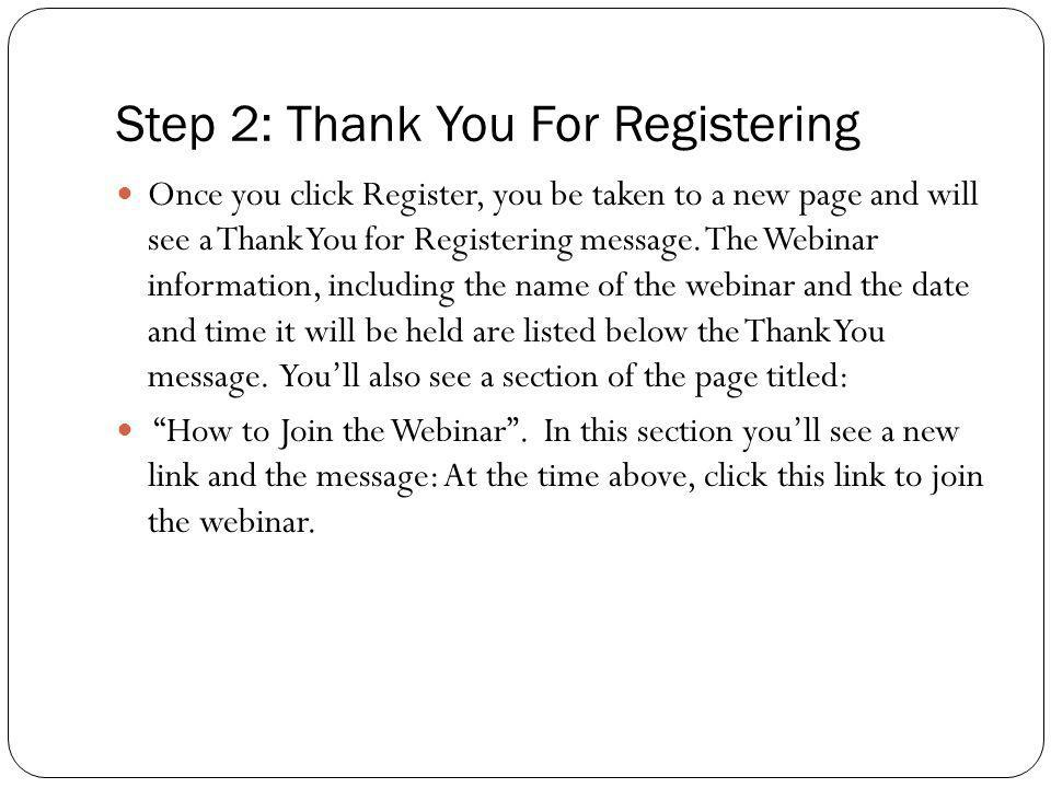 Step 2: Thank You For Registering Once you click Register, you be taken to a new page and will see a Thank You for Registering message. The Webinar in