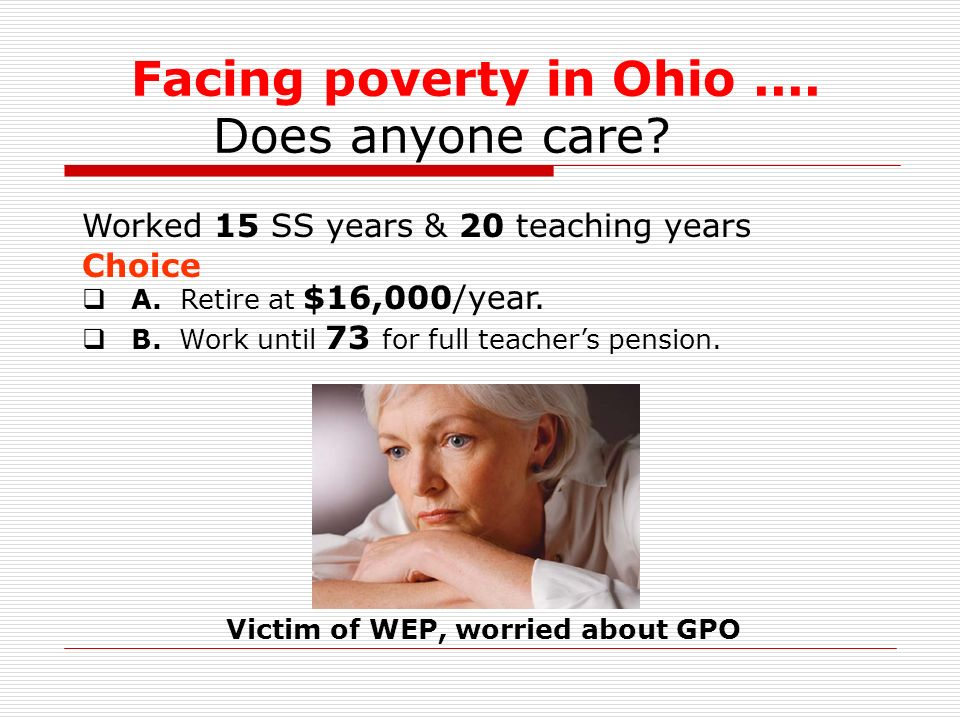 Facing poverty in Ohio.... Does anyone care? A. Retire at $16,000/year. Choice B. Work until 73 for full teachers pension. Victim of WEP, worried abou