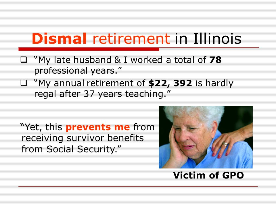 Dismal retirement in Illinois My late husband & I worked a total of 78 professional years.