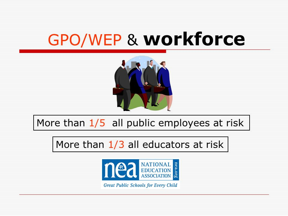 GPO/WEP & workforce More than 1/3 all educators at risk More than 1/5 all public employees at risk