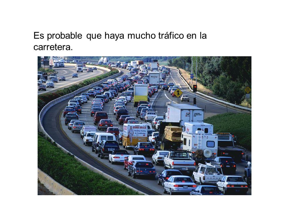 Es probable que haya mucho tráfico en la carretera.