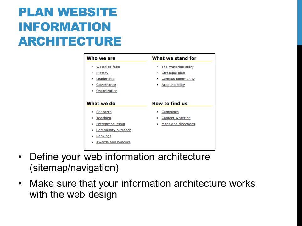 PLAN WEBSITE INFORMATION ARCHITECTURE Define your web information architecture (sitemap/navigation) Make sure that your information architecture works