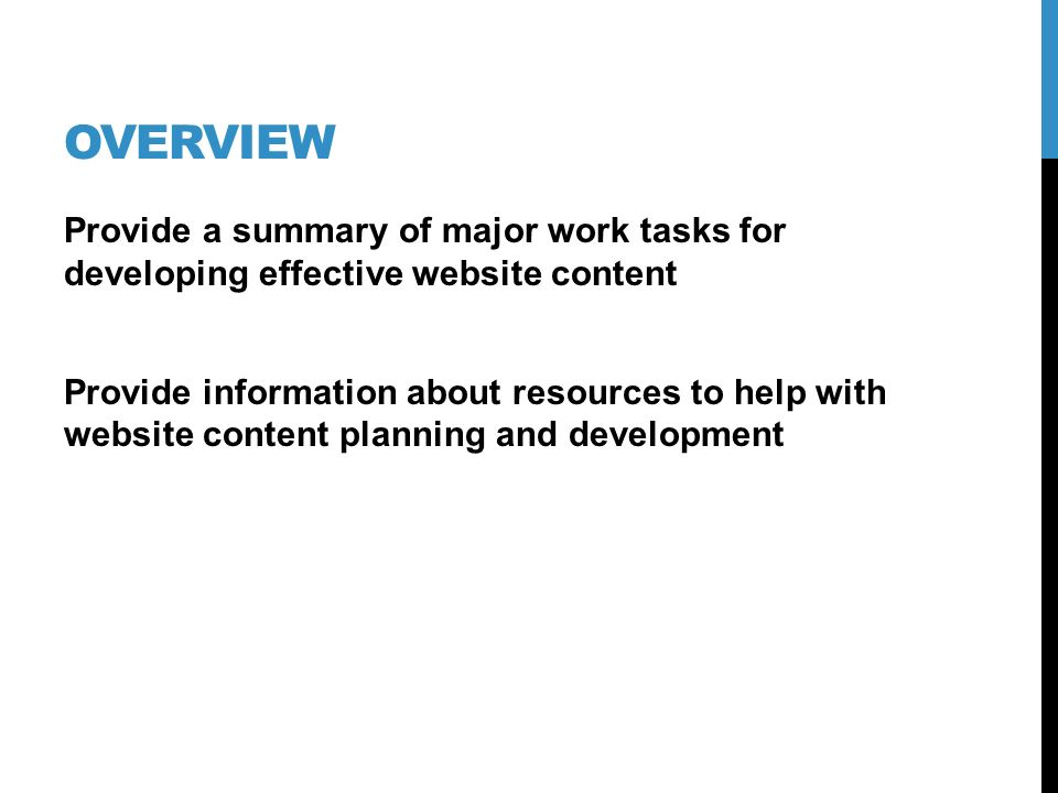 OVERVIEW Provide a summary of major work tasks for developing effective website content Provide information about resources to help with website conte