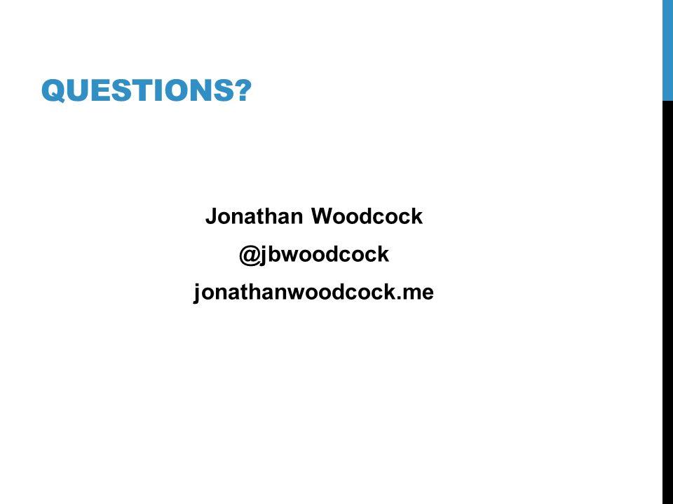 QUESTIONS? Jonathan Woodcock @jbwoodcock jonathanwoodcock.me