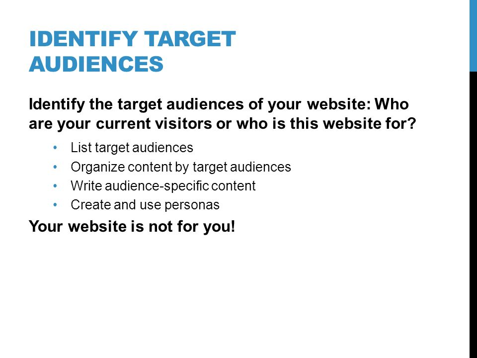 IDENTIFY TARGET AUDIENCES Identify the target audiences of your website: Who are your current visitors or who is this website for? List target audienc