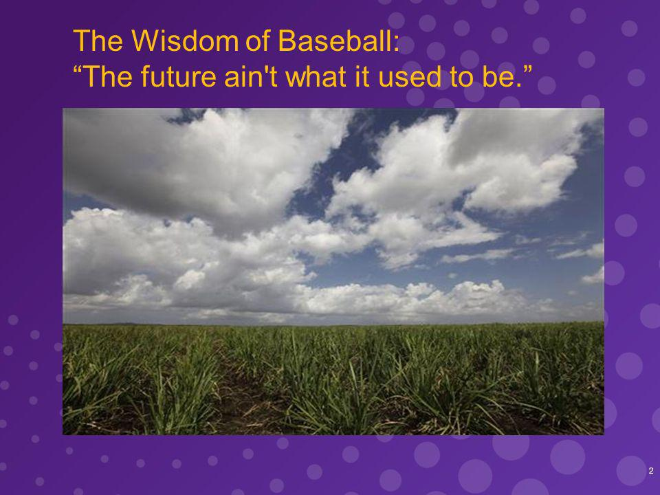 BRAZIL CANE-ETHANOL INDUSTRY: Fragile and on the mend but not in decline 2 The Wisdom of Baseball: The future ain t what it used to be.