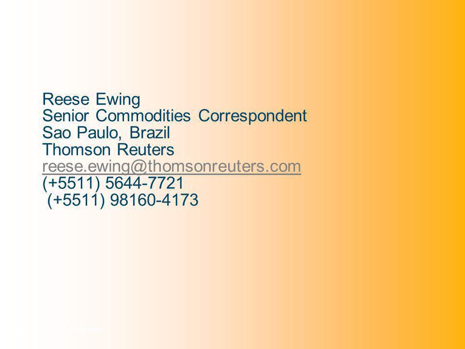 Reese Ewing Senior Commodities Correspondent Sao Paulo, Brazil Thomson Reuters reese.ewing@thomsonreuters.com (+5511) 5644-7721 (+5511) 98160-4173 reese.ewing@thomsonreuters.com