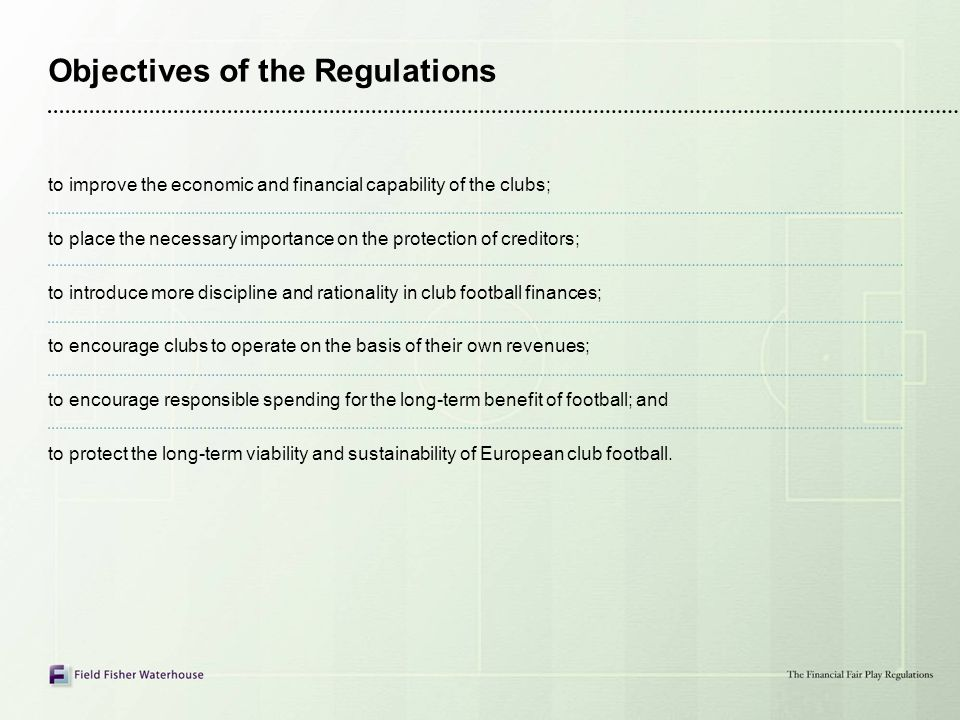 Objectives of the Regulations to improve the economic and financial capability of the clubs; to place the necessary importance on the protection of cr