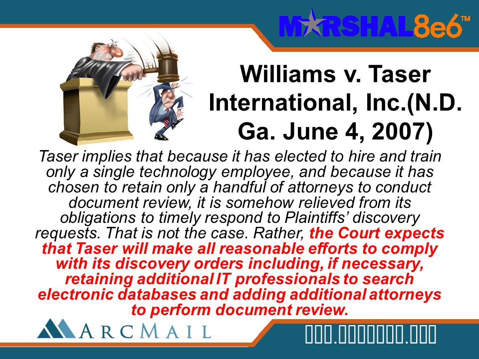 www.arcmail.com Williams v. Taser International, Inc.(N.D. Ga. June 4, 2007) Taser implies that because it has elected to hire and train only a single