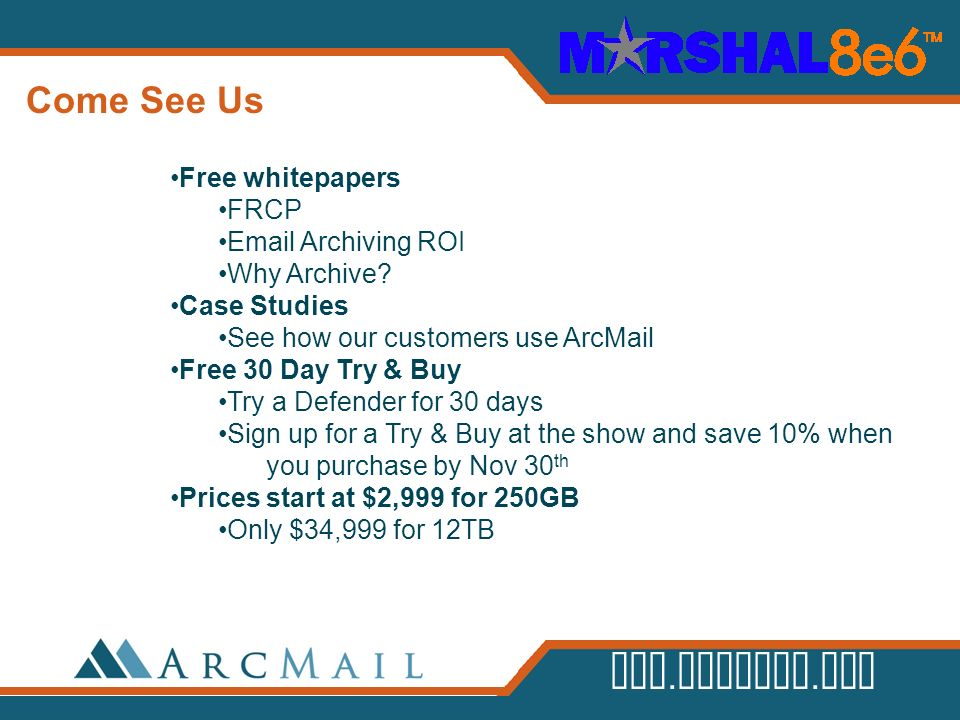 www.arcmail.com Free whitepapers FRCP Email Archiving ROI Why Archive? Case Studies See how our customers use ArcMail Free 30 Day Try & Buy Try a Defe