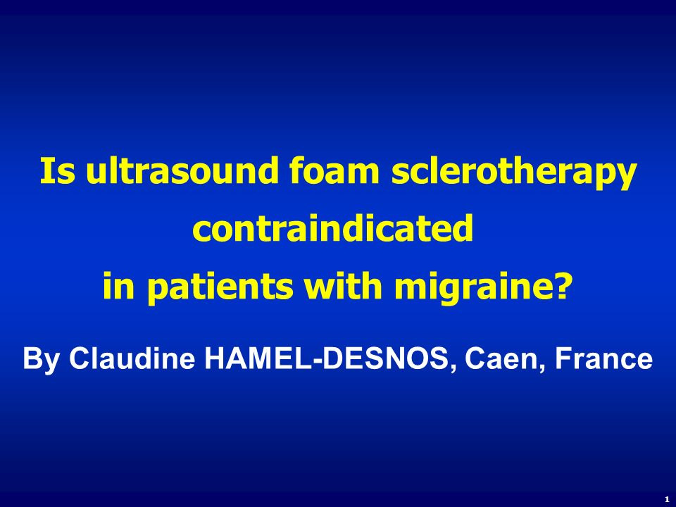 Is ultrasound foam sclerotherapy contraindicated in patients with migraine? By Claudine HAMEL-DESNOS, Caen, France 1