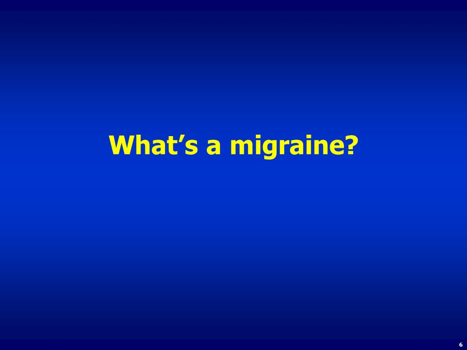 Whats a migraine? 6