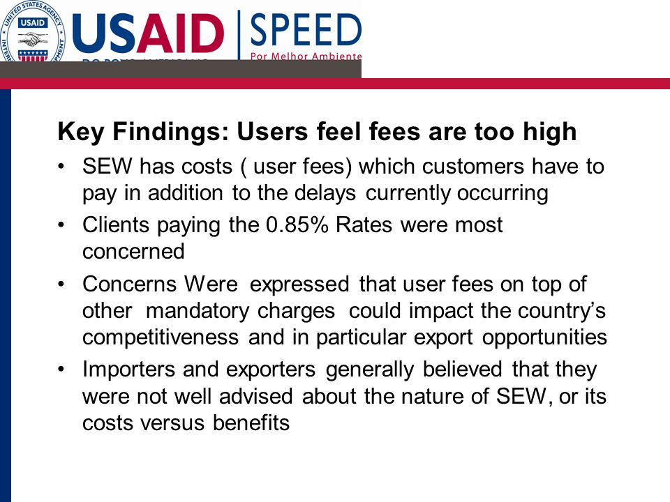 Key Findings: Users feel fees are too high SEW has costs ( user fees) which customers have to pay in addition to the delays currently occurring Client