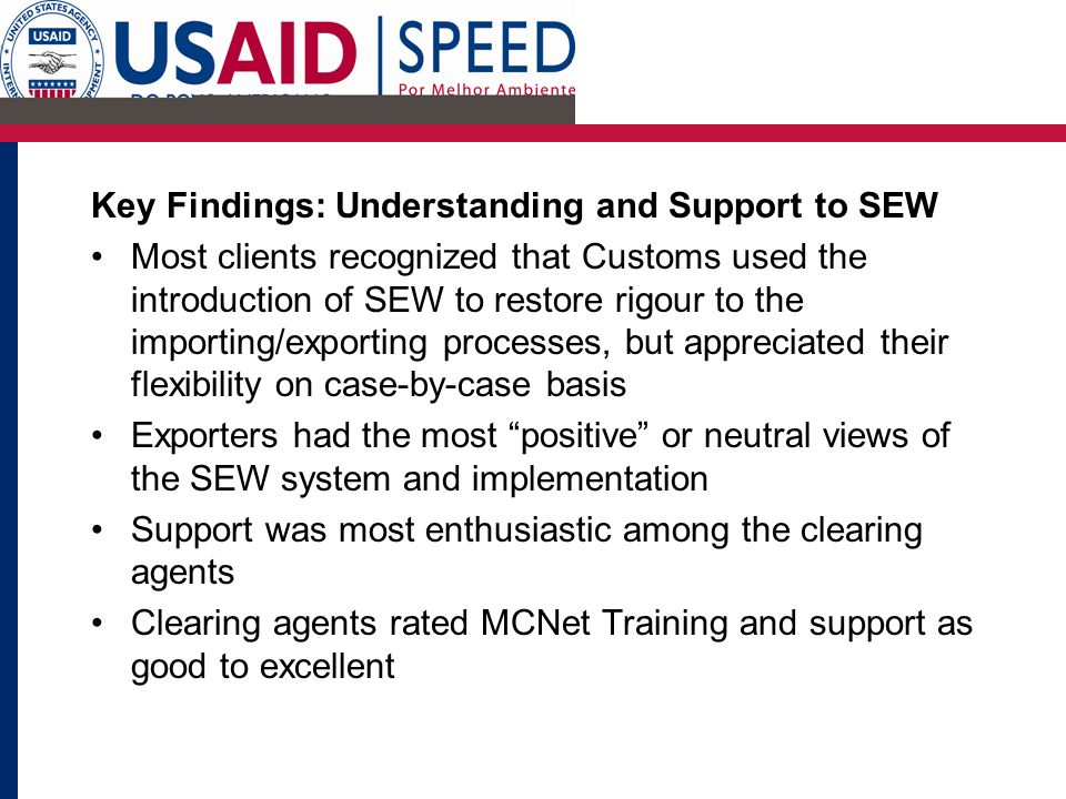 Key Findings: Understanding and Support to SEW Most clients recognized that Customs used the introduction of SEW to restore rigour to the importing/ex
