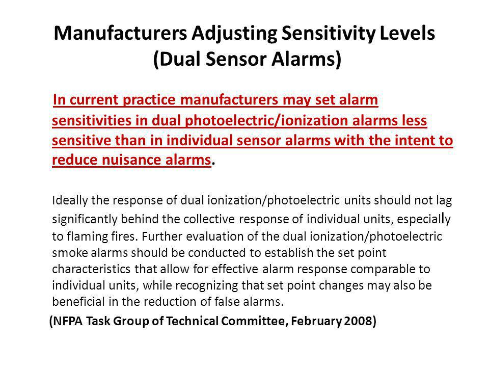 Manufacturers Adjusting Sensitivity Levels (Dual Sensor Alarms) In current practice manufacturers may set alarm sensitivities in dual photoelectric/io
