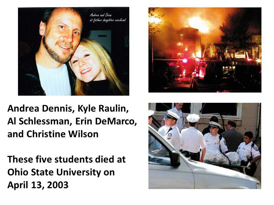 Andrea Dennis, Kyle Raulin, Al Schlessman, Erin DeMarco, and Christine Wilson These five students died at Ohio State University on April 13, 2003
