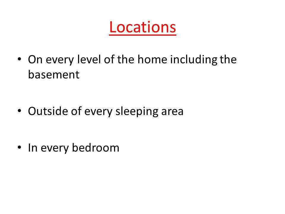 Locations On every level of the home including the basement Outside of every sleeping area In every bedroom