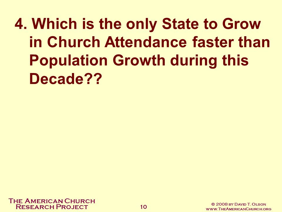 The American Church Research Project © 2008 by David T. Olson www.TheAmericanChurch.org 10 4. Which is the only State to Grow in Church Attendance fas