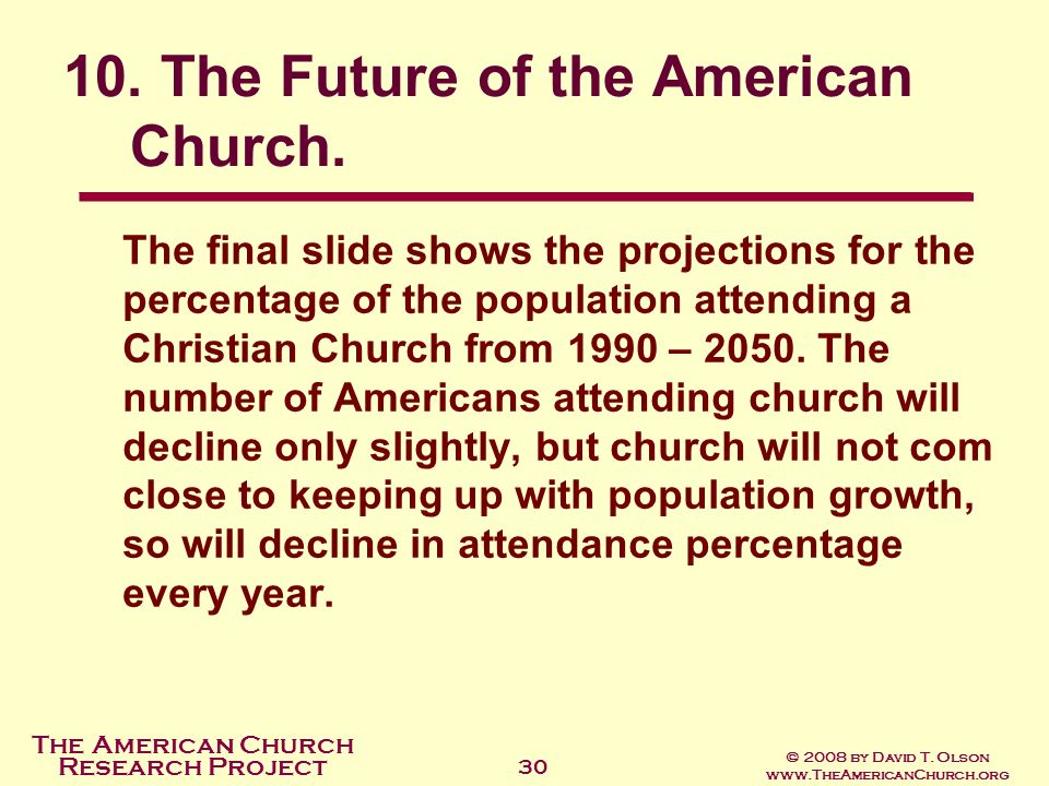 The American Church Research Project © 2008 by David T. Olson www.TheAmericanChurch.org 30 The final slide shows the projections for the percentage of