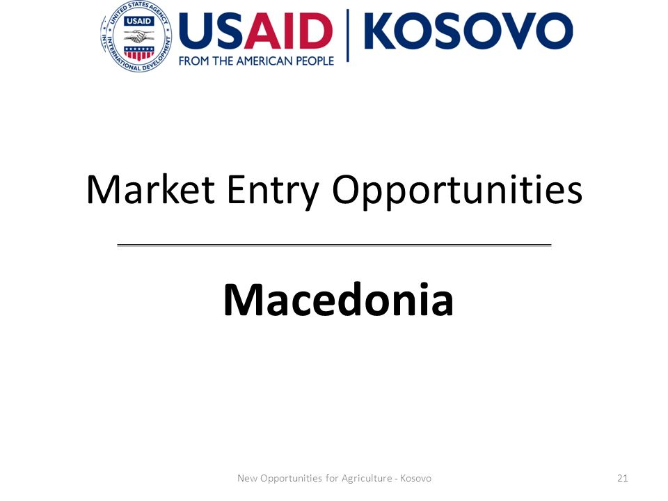 Market Entry Opportunities Macedonia 21New Opportunities for Agriculture - Kosovo