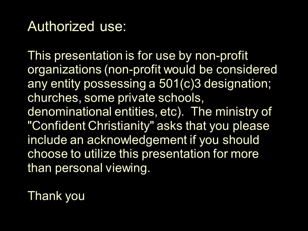 Black Screen Authorized use: This presentation is for use by non-profit organizations (non-profit would be considered any entity possessing a 501(c)3 designation; churches, some private schools, denominational entities, etc).