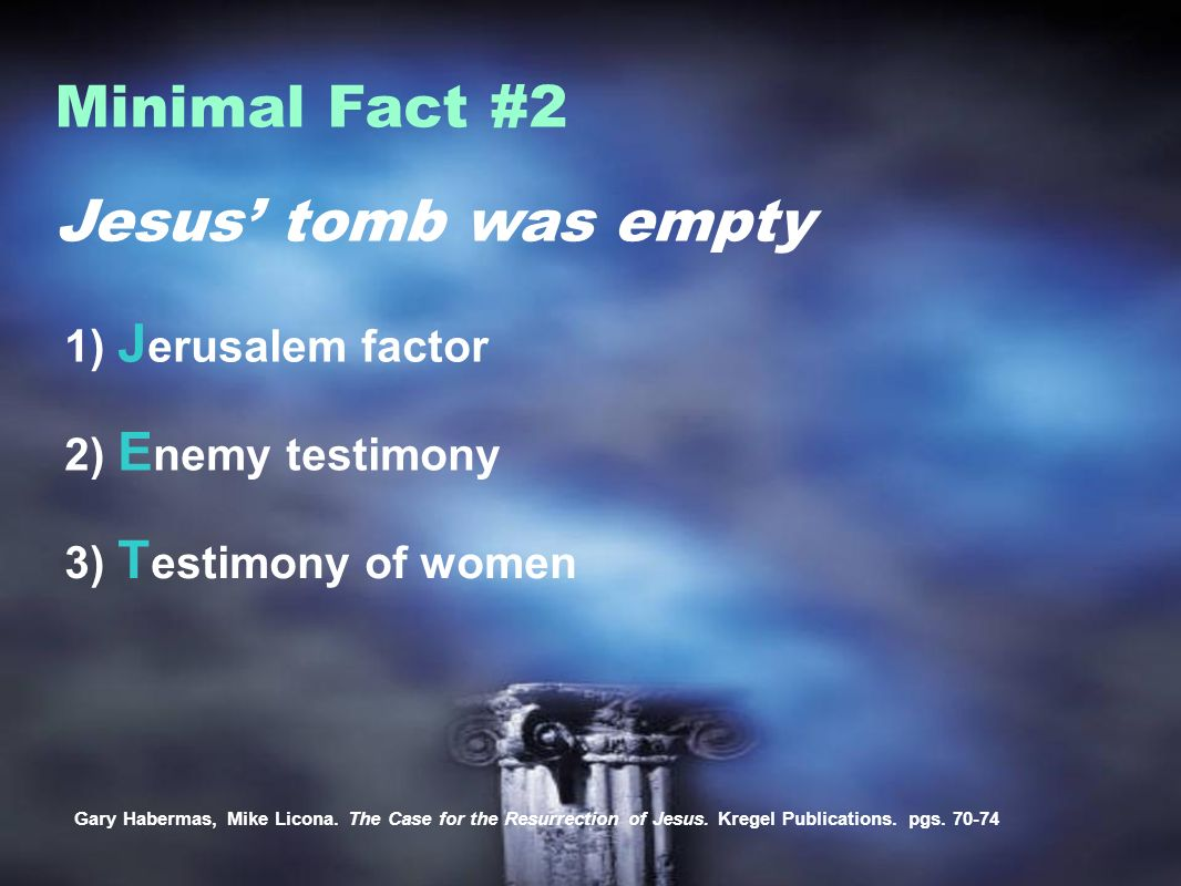 Jesus tomb was empty Minimal Fact #2 1) J erusalem factor Gary Habermas, Mike Licona.