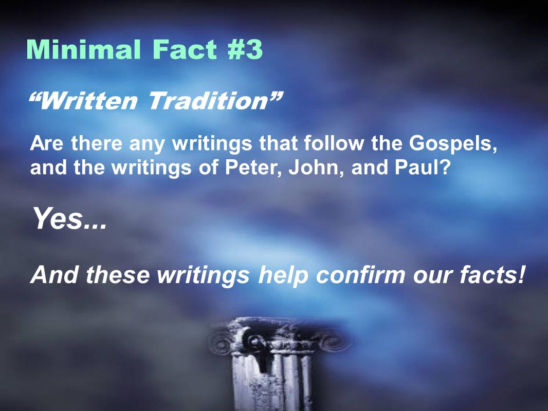 Written Tradition Minimal Fact #3 Are there any writings that follow the Gospels, and the writings of Peter, John, and Paul.