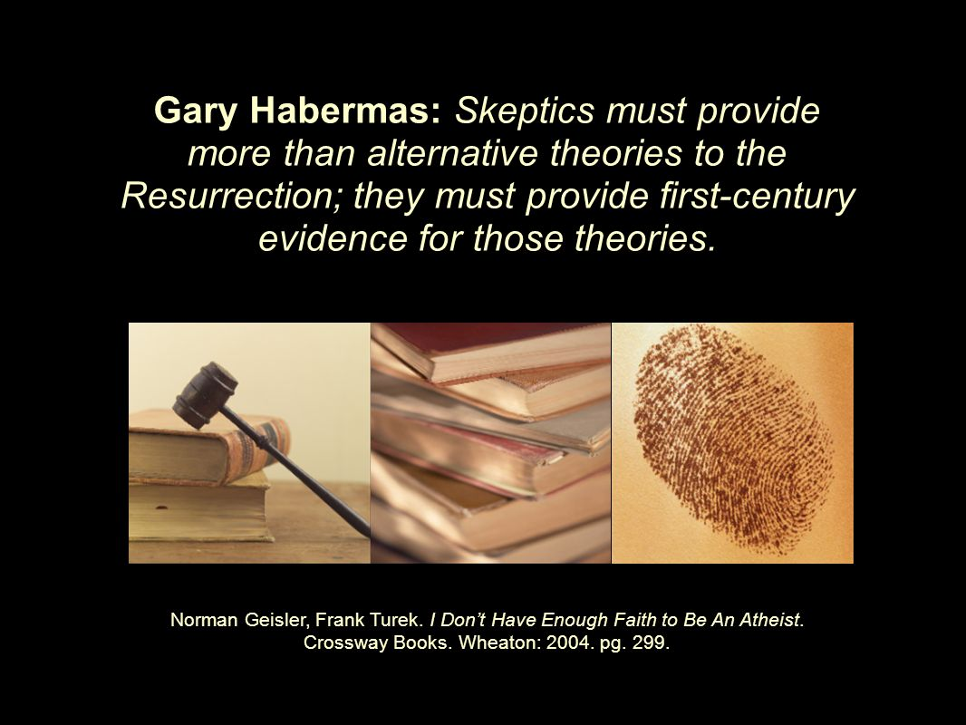 Gary Habermas: Skeptics must provide more than alternative theories to the Resurrection; they must provide first-century evidence for those theories.