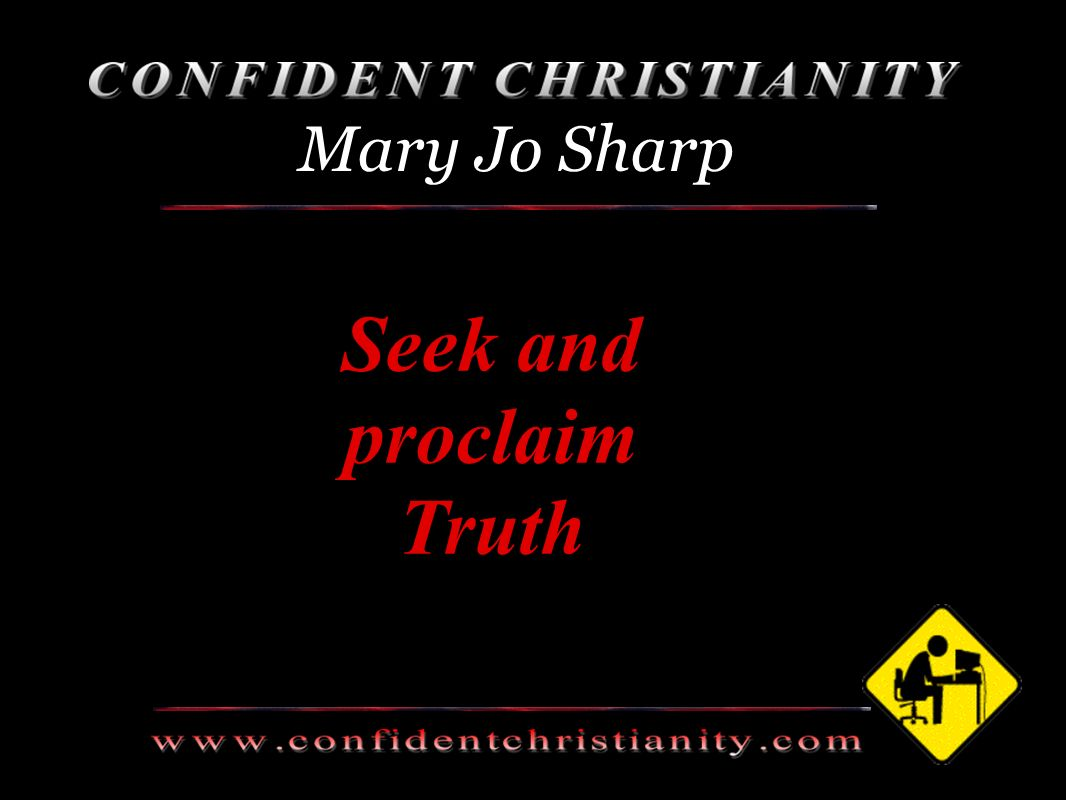 Seek and proclaim Truth Mary Jo Sharp
