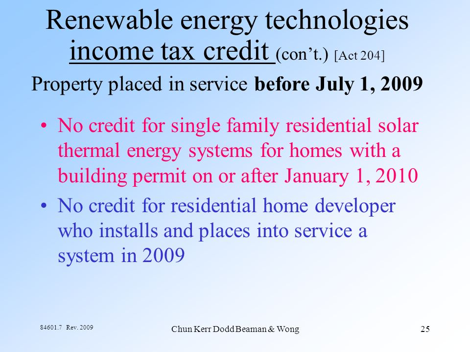Chun Kerr Dodd Beaman & Wong25 84601.7 Rev. 2009 Renewable energy technologies income tax credit (cont.) [Act 204] Property placed in service before J
